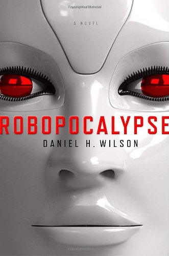 Daniel H. Wilson's Novel 'Robopocalypse' Wages War Between Man and Machine