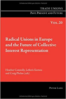 Radical Unions In Europe And The Future Of Collective Interest Representation (Trade Unions. Past, Present And Future)