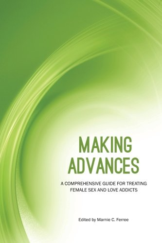 Making Advances A Comprehensive Guide for Treating Female Sex and Love Addicts098575320X