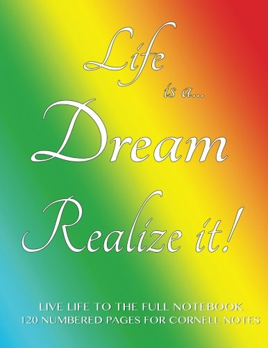 Live Life to the Full Notebook 120 Numbered Pages for Cornell Notes: Life is a Dream. Realize it! Rainbow cover - 8.5