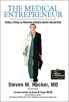 The Medical Entrepreneur Second Edition Pearls, Pitfalls And Practical Business Advice For Doctors