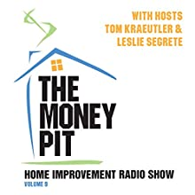 The Money Pit, Volume 9 Radio/TV Program by Tom Kraeutler, Leslie Segrete Narrated by Tom Kraeutler, Leslie Segrete