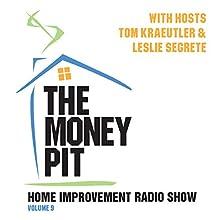 The Money Pit, Volume 9 Radio/TV Program Auteur(s) : Tom Kraeutler, Leslie Segrete Narrateur(s) : Tom Kraeutler, Leslie Segrete