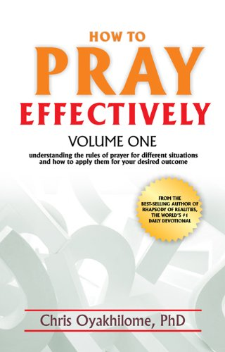 How To Pray Effectively V1: Understanding The Rules Of Prayer For Different Situations And How To Apply Them For Your Desired Outcome