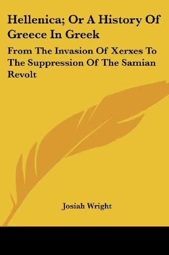 Hellenica; Or a History of Greece in Greek: From the Invasion of Xerxes to the Suppression of the Samian Revolt