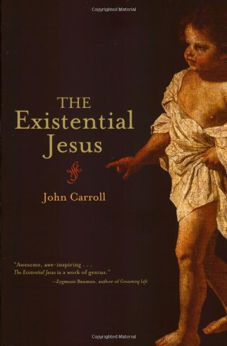 The Existential Jesus: John Carroll: 9781582434650: Amazon.com: Books