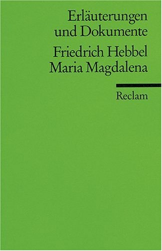 Erläuterungen und Dokumente zu Friedrich Hebbel: Maria Magdalena