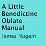 A Little Benedictine Oblate Manual | James Nugent