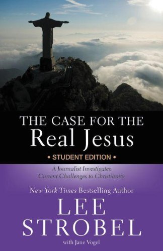 The Case for the Real Jesus---Student Edition: A Journalist Investigates Current Challenges to Christianity (Invert)