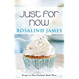 Just For Now (Escape to New Zealand Book 3) ~ Rosalind James