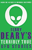 Terry Deary's Terribly True UFO Stories (Terry Deary's Terribly True Stories) (0439943752) by Deary, Terry