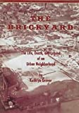 img - for The Brickyard: The Life, Death, And Legend Of An Urban Neighborhood book / textbook / text book