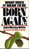 What does it mean to be born again (Dimension books) (0871236419) by White, John Wesley
