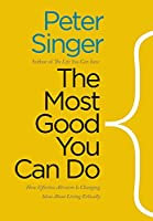 The Most Good You Can Do: How Effective Altruism is Changing Ideas About Living Ethically (Castle Lectures Series)