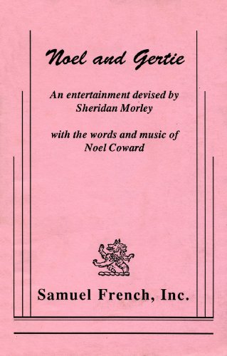 Noel and Gertie: An entertainment devised by Sheridan Morley, with the words and music of Noel Coward