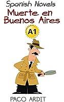 Spanish Novels: Muerte en Buenos Aires (Spanish Novels for Beginners - A1) (Spanish Edition)