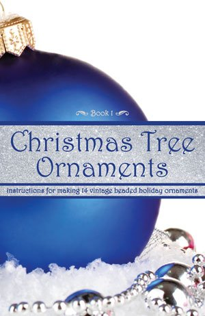 Christmas Tree Ornaments — Instructions for Making 14 Vintage Beaded Holiday Ornaments (Book 1)