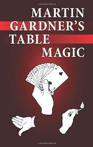 Martin Gardner's Table Magic