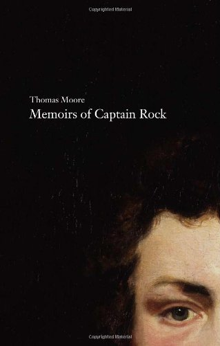 Memoirs of Captain Rock: The Celebrated Irish Chieftain with Some Account of His Ancestors Written by Himself