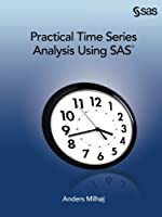 Practical Time Series Analysis Using SAS Front Cover