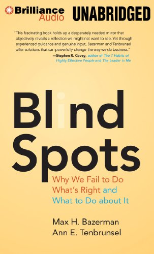 Blind Spots: Why We Fail to Do What's Right and What to Do About It: Includes PDF