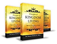 Principles of Kingdom Living: How To Live Right In A World Gone Wrong