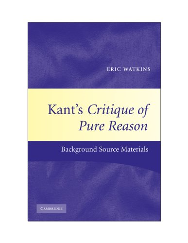 Kant's Critique of Pure Reason: Background Source Materials (Cambridge Philosophical Texts in Context)