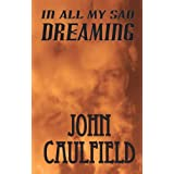 In All My Sad Dreamingby John Caulfield