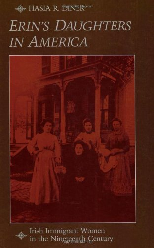 Erin's Daughters in America: Irish Immigrant Women in the Nineteenth Century (The Johns Hopkins University Studies in Historical and Political Science)