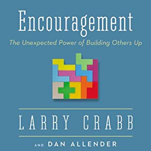 Encouragement: The Unexpected Power of Building Others Up | [Dr. Dan Allender, Dr. Larry Crabb]