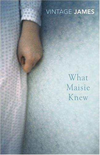 What Maisie Knew (Vintage Classics)