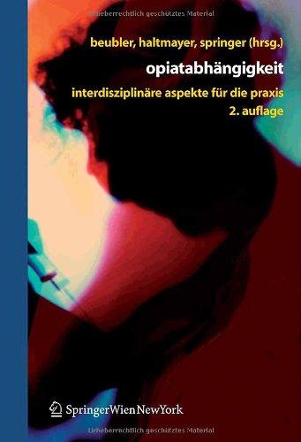 Opiatabhängigkeit: Interdisziplinäre Aspekte für die Praxis (German Edition)