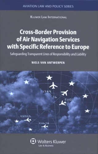 Cross-Border Provision of Air Navigation Services with Specific Reference to Europe (Aviation Law & Policy) (Aviation Law and Policy Series)