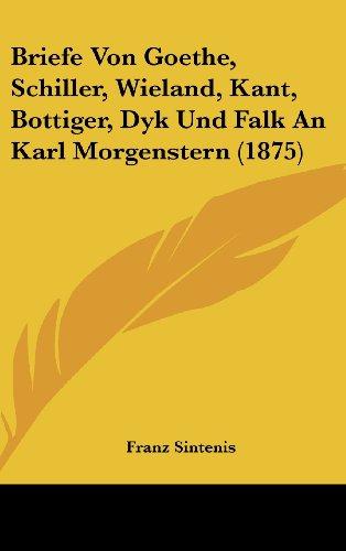 Briefe Von Goethe, Schiller, Wieland, Kant, Bottiger, Dyk Und Falk an Karl Morgenstern (1875)