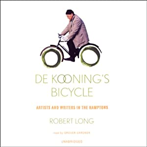 De Kooning's Bicycle: Artists and Writers in the Hamptons | [Robert Long]