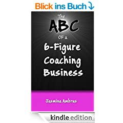 The ABC Of a 6 Figure Coaching Business (The ABC of a 6 Figures Book 1) (English Edition)