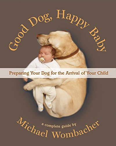 Download Good Dog, Happy Baby: Preparing Your Dog for the Arrival of Your Child