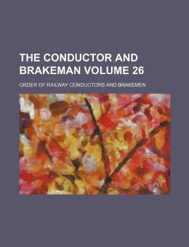 The Conductor and brakeman Volume 26 PDF