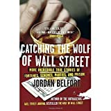 Catching the Wolf of Wall Street: More Incredible True Stories of Fortunes, Schemes, Parties, and Prison [Paperback] [2011] Jordan Belfort