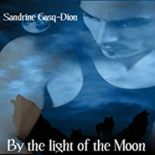 By the Light of the Moon Audiobook by Sandrine Gasq-Dion Narrated by Greg Boudreaux