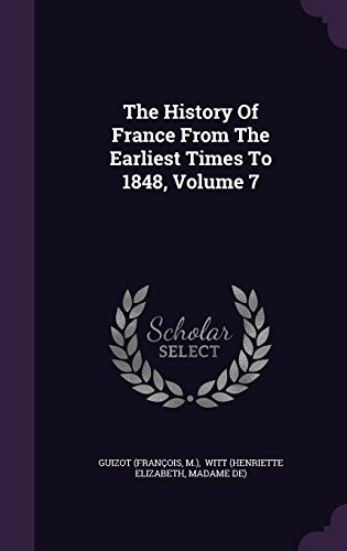 The History Of France From The Earliest Times To 1848, Volume 7