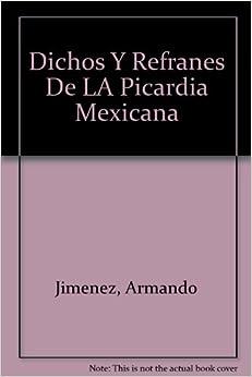 Dichos Y Refranes De LA Picardia Mexicana (18898): Armando