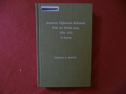 American Diplomatic Relations with the Middle East, 1784-1975