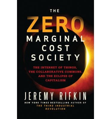 the-zero-marginal-cost-society-the-internet-of-things-the-collaborative-commons-and-the-eclipse-of-c