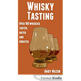Whisky Tasting: Over 100 whiskies tasted, rated and curated (English Edition)
