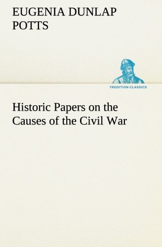 Historic Papers on the Causes of the Civil War (TREDITION CLASSICS)