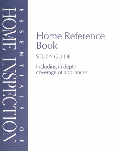 Essentials of Home Inspection/ Home Reference Book/ Study Guide/ Including in-depth coverage of appliances PDF