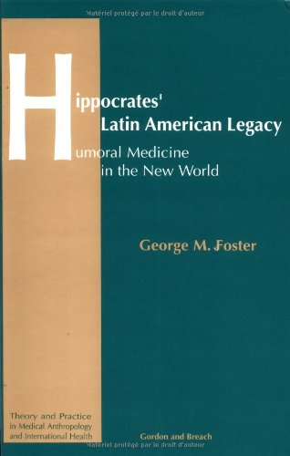Hippocrates' Latin American Legacy: Humoral Medicine in the New World (Theory and Practice in Medical Anthropology and I