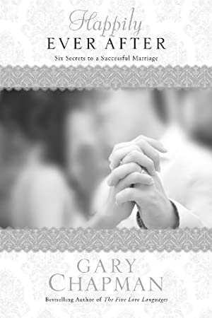Happily Ever After : Six Secrets to a Successful Marriage (Chapman Guides)