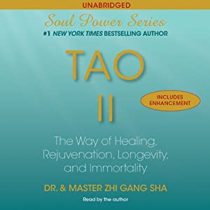 Tao II: The Way of Healing, Rejuvenation, Longevity, and I | [Zhi Gang Sha]